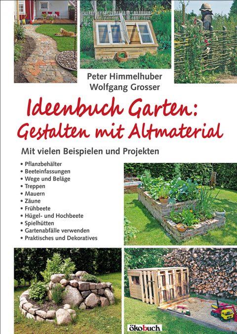 Ideenbuch Garten: Gestalten mit Altmaterial